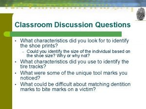Classroom Discussion Questions What characteristics did you look