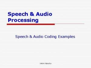 Speech Audio Processing Speech Audio Coding Examples Veton