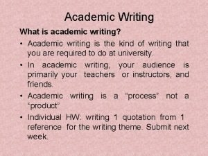 Academic Writing What is academic writing Academic writing