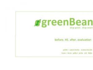 green Bean shop green shop smart before HE