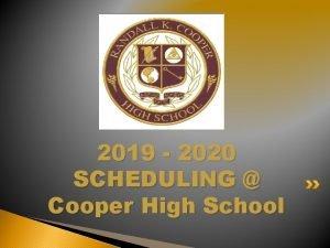 2019 2020 SCHEDULING Cooper High School 2019 2020