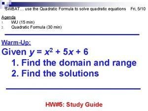 SWBAT use the Quadratic Formula to solve quadratic