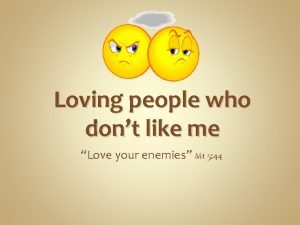 Loving people who dont like me Love your