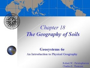 Chapter 18 The Geography of Soils Geosystems 6