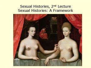 Sexual Histories 2 nd Lecture Sexual Histories A