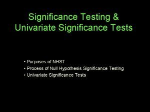 Significance Testing Univariate Significance Tests Purposes of NHST