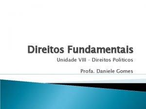 Direitos Fundamentais Unidade VIII Direitos Politicos Profa Daniele