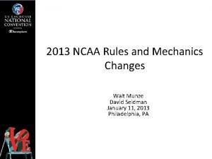 2013 NCAA Rules and Mechanics Changes Walt Munze