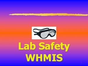 Lab Safety WHMIS 1 WHMIS z WHMIS stands