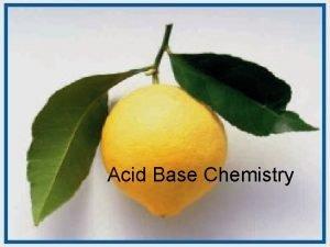 Acid Base Chemistry The Electrolyte family Acid Base