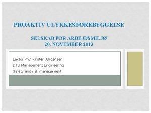 PROAKTIV ULYKKESFOREBYGGELSE SELSKAB FOR ARBEJDSMILJ 20 NOVEMBER 2013
