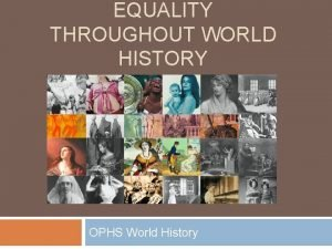 EQUALITY THROUGHOUT WORLD HISTORY OPHS World History Has
