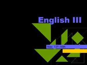 English III Nov 13 th16 th Nov 13
