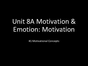 Unit 8 A Motivation Emotion Motivation 1 Motivational