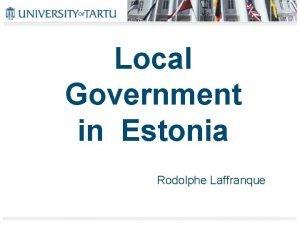 Local Government in Estonia Rodolphe Laffranque Estonia in