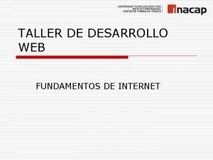 TALLER DE DESARROLLO WEB FUNDAMENTOS DE INTERNET Temario