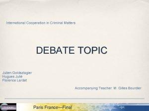 International Cooperation in Criminal Matters DEBATE TOPIC Julien