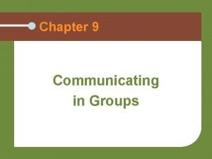 Chapter 9 Communicating in Groups Understanding Groups A