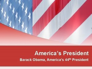 Americas President Barack Obama Americas 44 th President