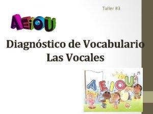 Taller 3 Diagnstico de Vocabulario Las Vocales Cuento