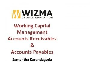 Working Capital Management Accounts Receivables Accounts Payables Samantha