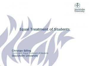 Equal Treatment of Students Christian Edling Coordinator Equal