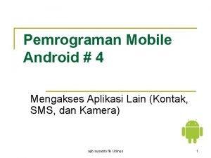Pemrograman Mobile Android 4 Mengakses Aplikasi Lain Kontak