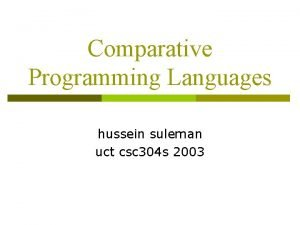 Comparative Programming Languages hussein suleman uct csc 304