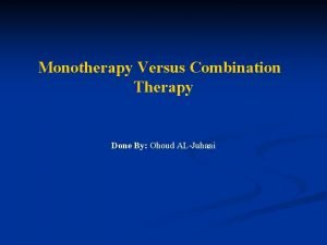Monotherapy Versus Combination Therapy Done By Ohoud ALJuhani
