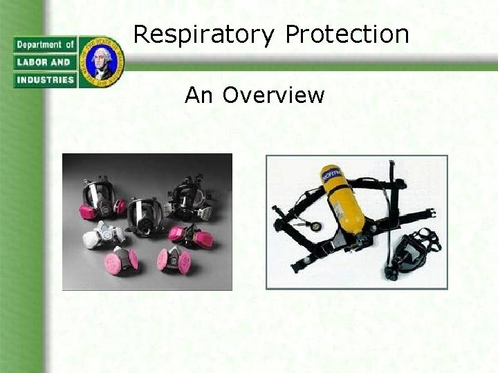 Respiratory Protection An Overview Respiratory Protection When respirators
