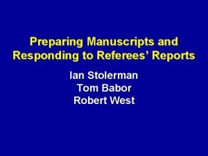 Preparing Manuscripts and Responding to Referees Reports Ian