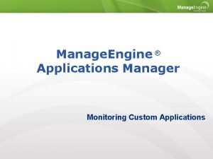 Manage Engine Applications Manager Monitoring Custom Applications Agenda
