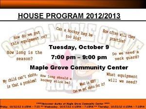 HOUSE PROGRAM 20122013 Tuesday October 9 7 00