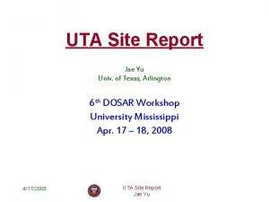UTA Site Report Jae Yu Univ of Texas