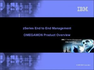 z Series End to End Management OMEGAMON Product