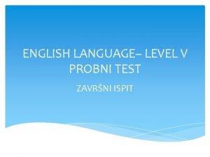 ENGLISH LANGUAGE LEVEL V PROBNI TEST ZAVRNI ISPIT