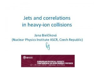 Jets and correlations in heavyion collisions Jana Bielkov