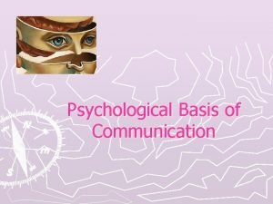 Psychological Basis of Communication Communication skills The skills