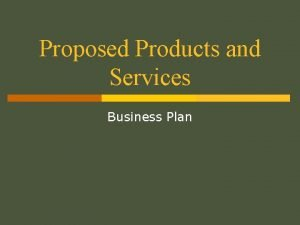 Proposed Products and Services Business Plan Proposed Products