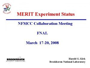 MERIT Experiment Status NFMCC Collaboration Meeting FNAL March