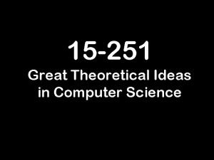 15 251 Great Theoretical Ideas in Computer Science