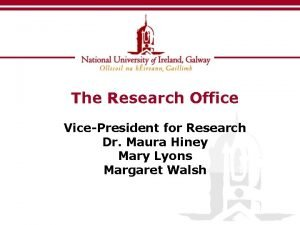 The Research Office VicePresident for Research Dr Maura