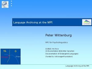 Language Archiving at the MPI Peter Wittenburg MPI