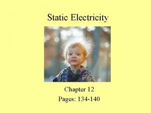 Static Electricity Chapter 12 Pages 134 140 Static