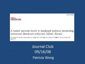 Journal Club 091608 Patricia Weng Autosomal Dominant Polycystic