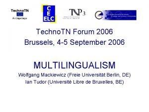 Techno TN Forum 2006 Brussels 4 5 September
