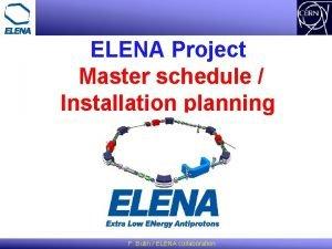 ELENA Project Master schedule Installation planning F Butin
