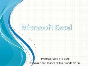 Microsoft Excel Professor Julian Palavro Escolas e Faculdades