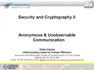1 Security and Cryptography II Anonymous Unobservable Communication
