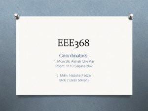 EEE 368 Coordinators 1 Mdm Siti Aishah Che